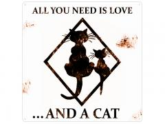 Metallschild - All you need is love and a Cat